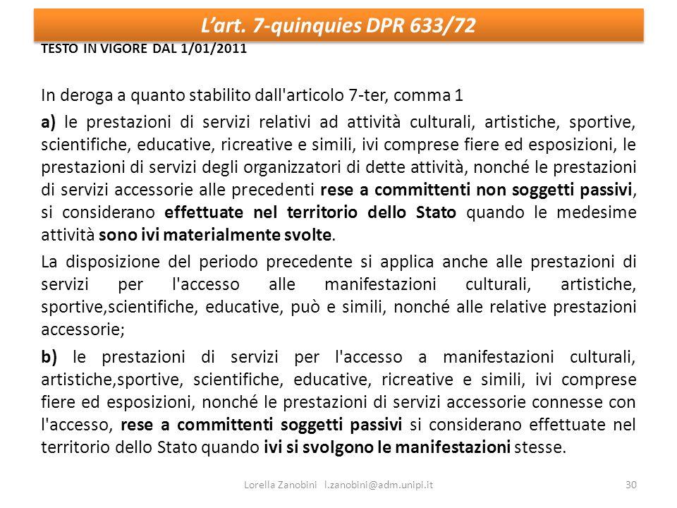 Lart. 7-quinquies DPR 633/72 TESTO IN VIGORE DAL 1/01/2011 In deroga a quanto stabilito dall'articolo 7ter, comma 1 a) le prestazioni di servizi relat
