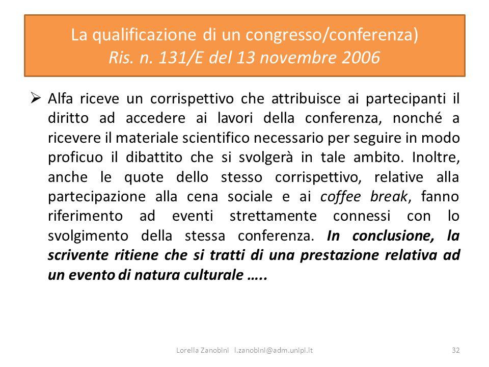 La qualificazione di un congresso/conferenza) Ris. n. 131/E del 13 novembre 2006 Alfa riceve un corrispettivo che attribuisce ai partecipanti il dirit