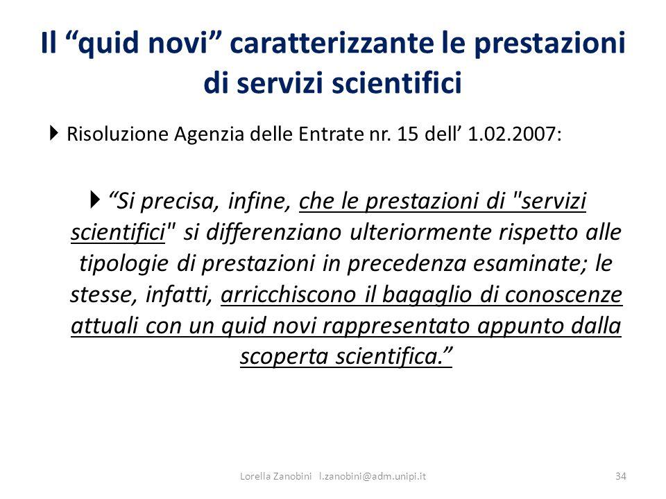 Il quid novi caratterizzante le prestazioni di servizi scientifici Risoluzione Agenzia delle Entrate nr. 15 dell 1.02.2007: Si precisa, infine, che le