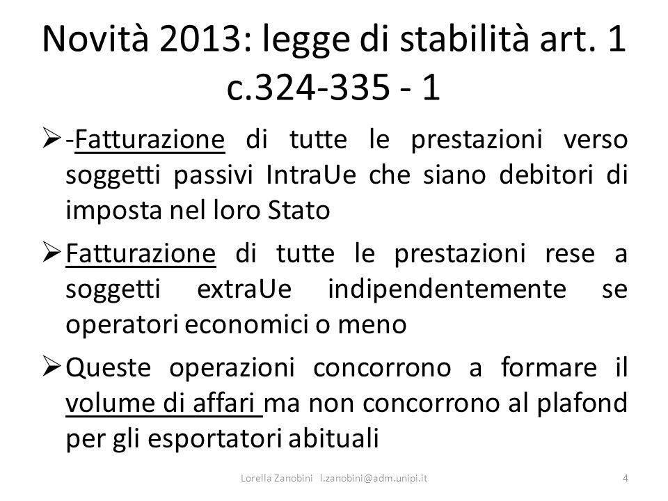 Novità 2013: legge di stabilità art. 1 c.324-335 - 1 -Fatturazione di tutte le prestazioni verso soggetti passivi IntraUe che siano debitori di impost