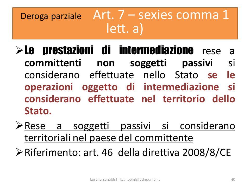 Deroga parziale Art. 7 – sexies comma 1 lett. a) Le prestazioni di intermediazione rese a committenti non soggetti passivi si considerano effettuate n