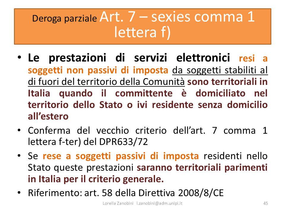 Deroga parziale Art. 7 – sexies comma 1 lettera f) Le prestazioni di servizi elettronici resi a soggetti non passivi di imposta da soggetti stabiliti