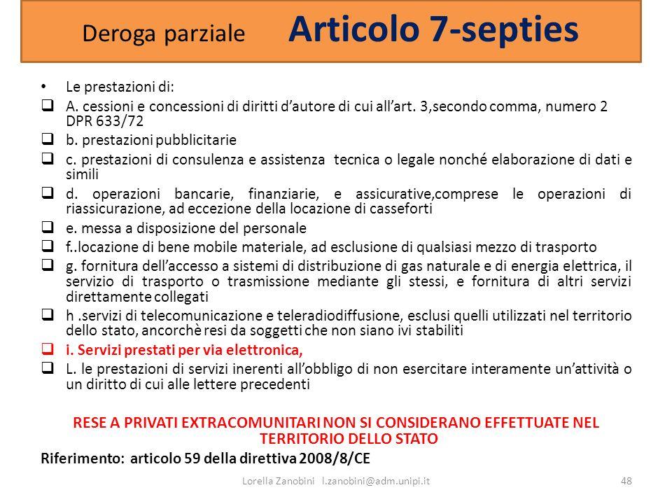 Deroga parziale Articolo 7-septies Le prestazioni di: A. cessioni e concessioni di diritti dautore di cui allart. 3,secondo comma, numero 2 DPR 633/72