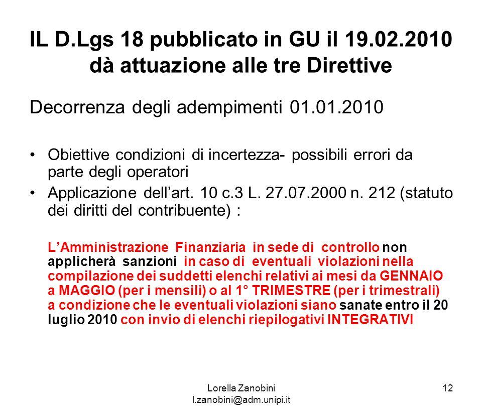 IL D.Lgs 18 pubblicato in GU il 19.02.2010 dà attuazione alle tre Direttive Decorrenza degli adempimenti 01.01.2010 Obiettive condizioni di incertezza