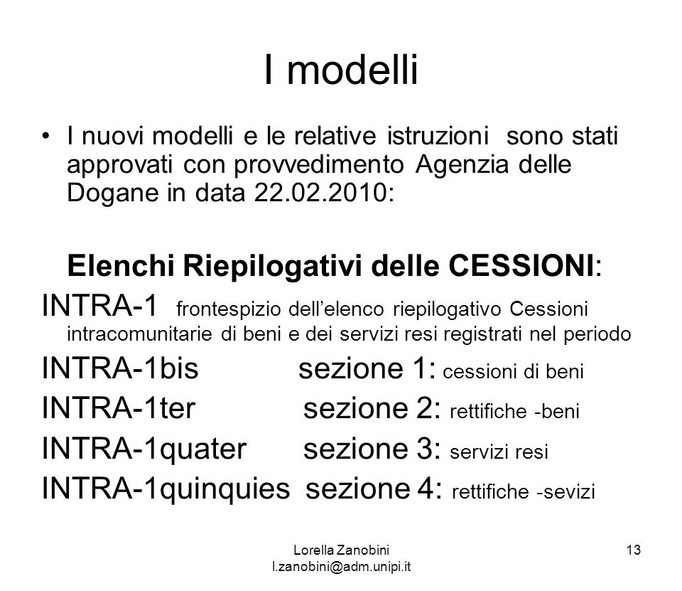 I modelli I nuovi modelli e le relative istruzioni sono stati approvati con provvedimento Agenzia delle Dogane in data 22.02.2010: Elenchi Riepilogati