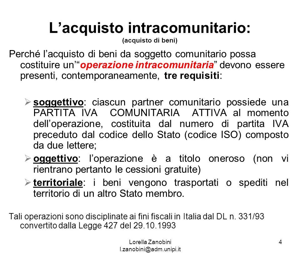 Lacquisto intracomunitario: (acquisto di beni) Perché lacquisto di beni da soggetto comunitario possa costituire unoperazione intracomunitaria devono