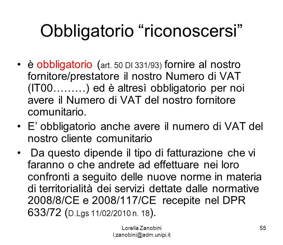 Obbligatorio riconoscersi è obbligatorio ( art. 50 Dl 331/93) fornire al nostro fornitore/prestatore il nostro Numero di VAT (IT00………) ed è altresì ob