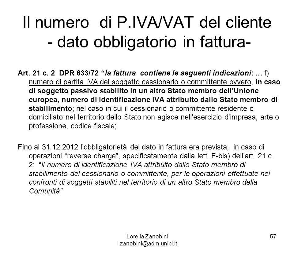 Il numero di P.IVA/VAT del cliente - dato obbligatorio in fattura- Art. 21 c. 2 DPR 633/72 la fattura contiene le seguenti indicazioni: … f) numero di