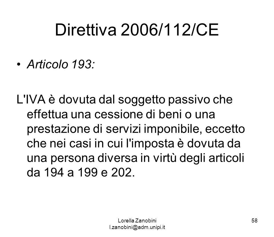 Direttiva 2006/112/CE Articolo 193: L'IVA è dovuta dal soggetto passivo che effettua una cessione di beni o una prestazione di servizi imponibile, ecc