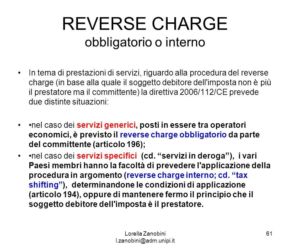 REVERSE CHARGE obbligatorio o interno In tema di prestazioni di servizi, riguardo alla procedura del reverse charge (in base alla quale il soggetto de