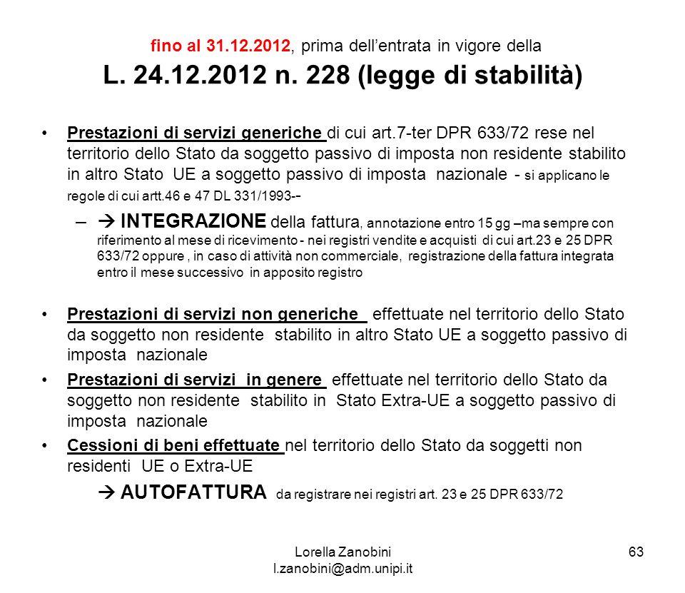 fino al 31.12.2012, prima dellentrata in vigore della L. 24.12.2012 n. 228 (legge di stabilità) Prestazioni di servizi generiche di cui art.7-ter DPR