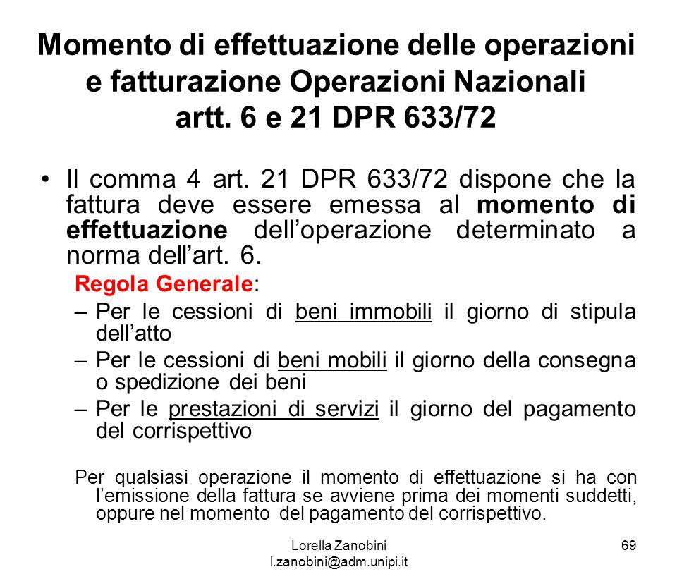 Momento di effettuazione delle operazioni e fatturazione Operazioni Nazionali artt. 6 e 21 DPR 633/72 Il comma 4 art. 21 DPR 633/72 dispone che la fat