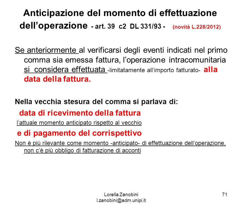 Anticipazione del momento di effettuazione delloperazione - art. 39 c2 DL 331/93 - (novità L.228/2012) Se anteriormente al verificarsi degli eventi in