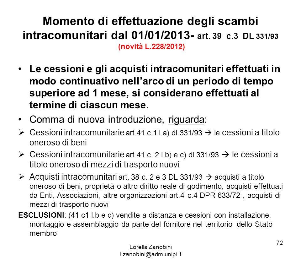 Momento di effettuazione degli scambi intracomunitari dal 01/01/2013- art. 39 c.3 DL 331/93 (novità L.228/2012) Le cessioni e gli acquisti intracomuni