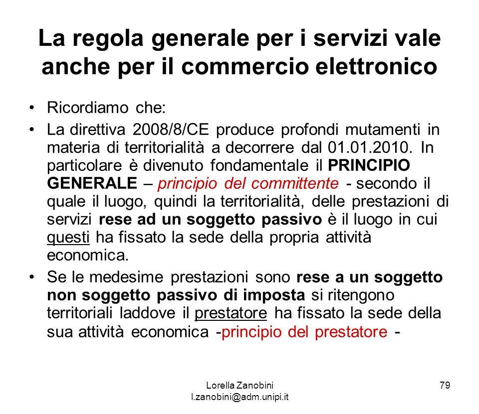 La regola generale per i servizi vale anche per il commercio elettronico Ricordiamo che: La direttiva 2008/8/CE produce profondi mutamenti in materia