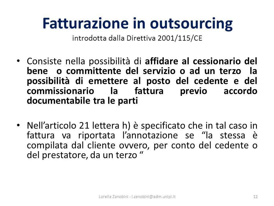 Fatturazione in outsourcing introdotta dalla Direttiva 2001/115/CE Consiste nella possibilità di affidare al cessionario del bene o committente del se