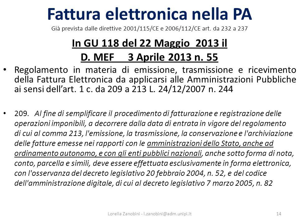 Fattura elettronica nella PA Già prevista dalle direttive 2001/115/CE e 2006/112/CE art. da 232 a 237 In GU 118 del 22 Maggio 2013 il D. MEF 3 Aprile