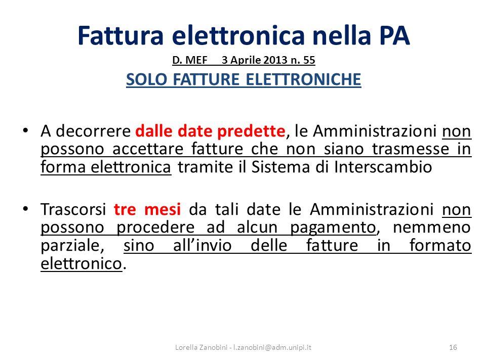 Fattura elettronica nella PA D. MEF 3 Aprile 2013 n. 55 SOLO FATTURE ELETTRONICHE A decorrere dalle date predette, le Amministrazioni non possono acce