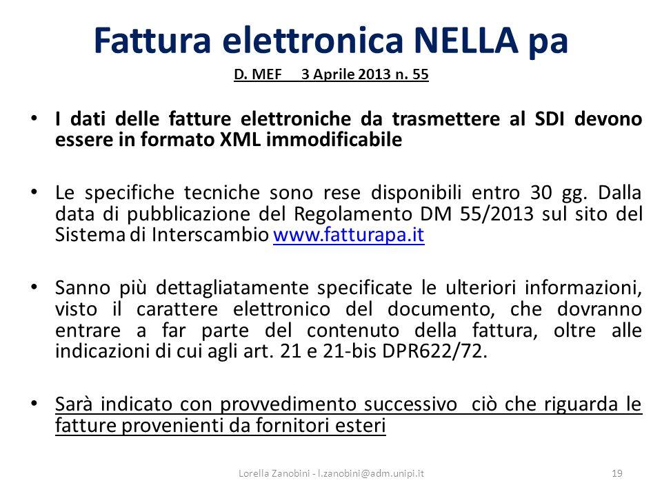 Fattura elettronica NELLA pa D. MEF 3 Aprile 2013 n. 55 I dati delle fatture elettroniche da trasmettere al SDI devono essere in formato XML immodific