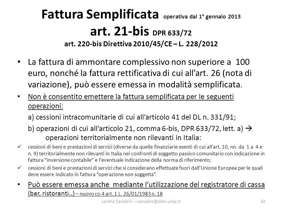 Fattura Semplificata operativa dal 1° gennaio 2013 art. 21-bis DPR 633/72 art. 220-bis Direttiva 2010/45/CE – L. 228/2012 La fattura di ammontare comp