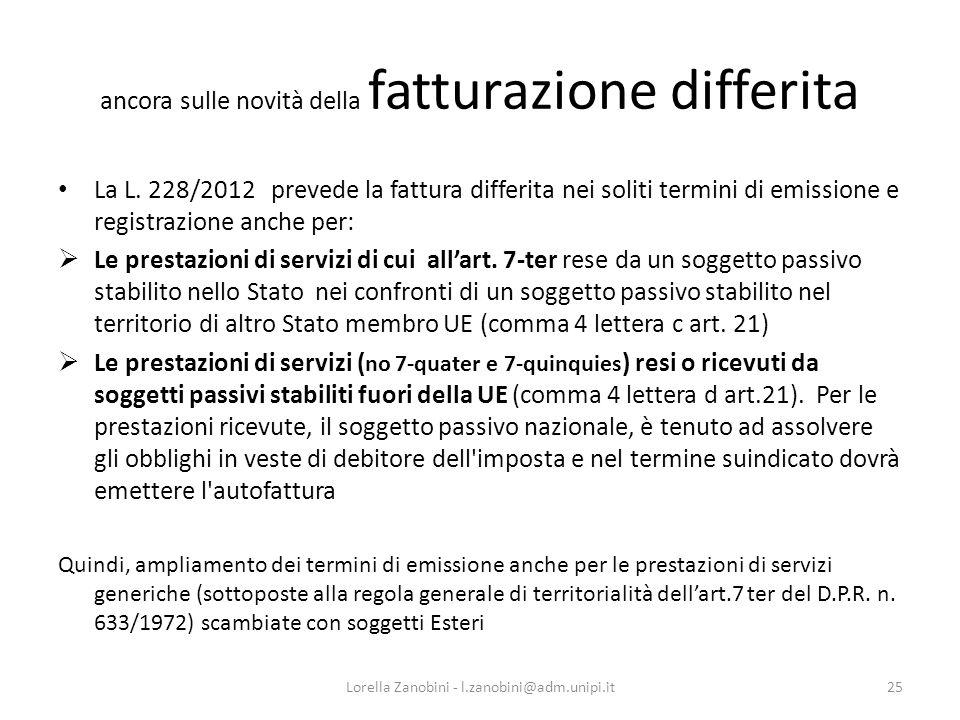 ancora sulle novità della fatturazione differita La L. 228/2012 prevede la fattura differita nei soliti termini di emissione e registrazione anche per