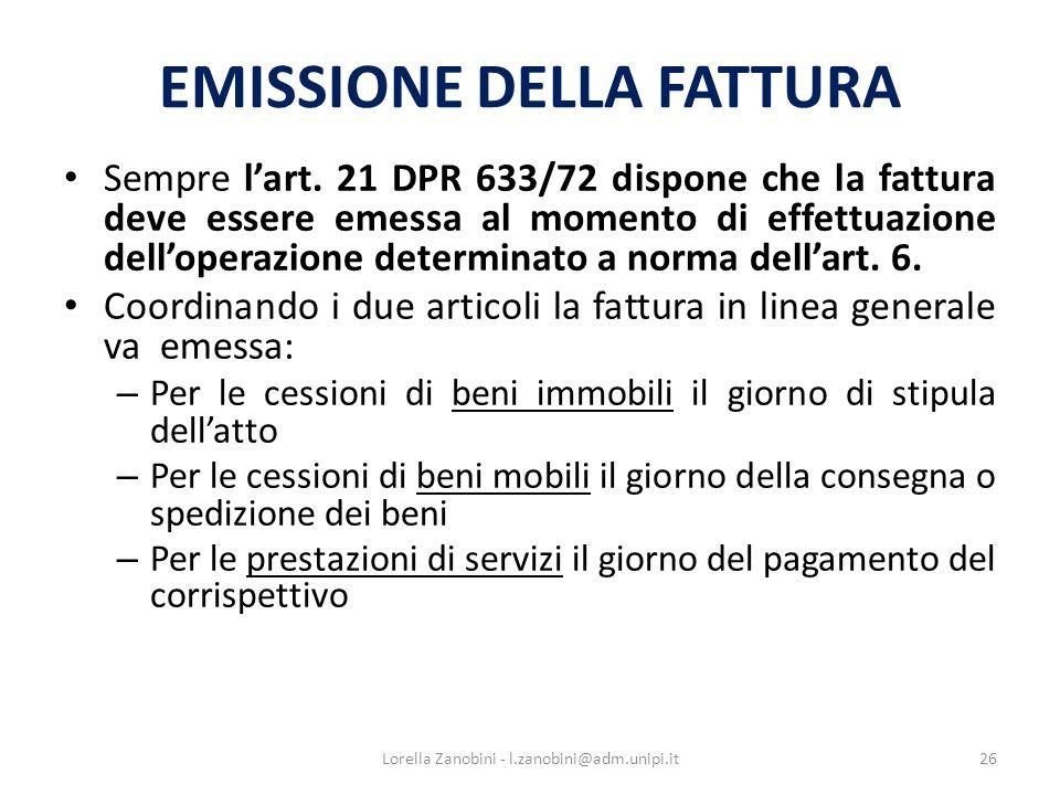 EMISSIONE DELLA FATTURA Sempre lart. 21 DPR 633/72 dispone che la fattura deve essere emessa al momento di effettuazione delloperazione determinato a
