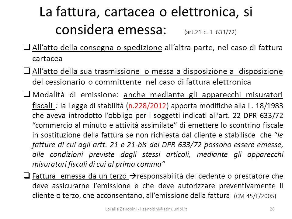 La fattura, cartacea o elettronica, si considera emessa: (art.21 c. 1 633/72) Allatto della consegna o spedizione allaltra parte, nel caso di fattura