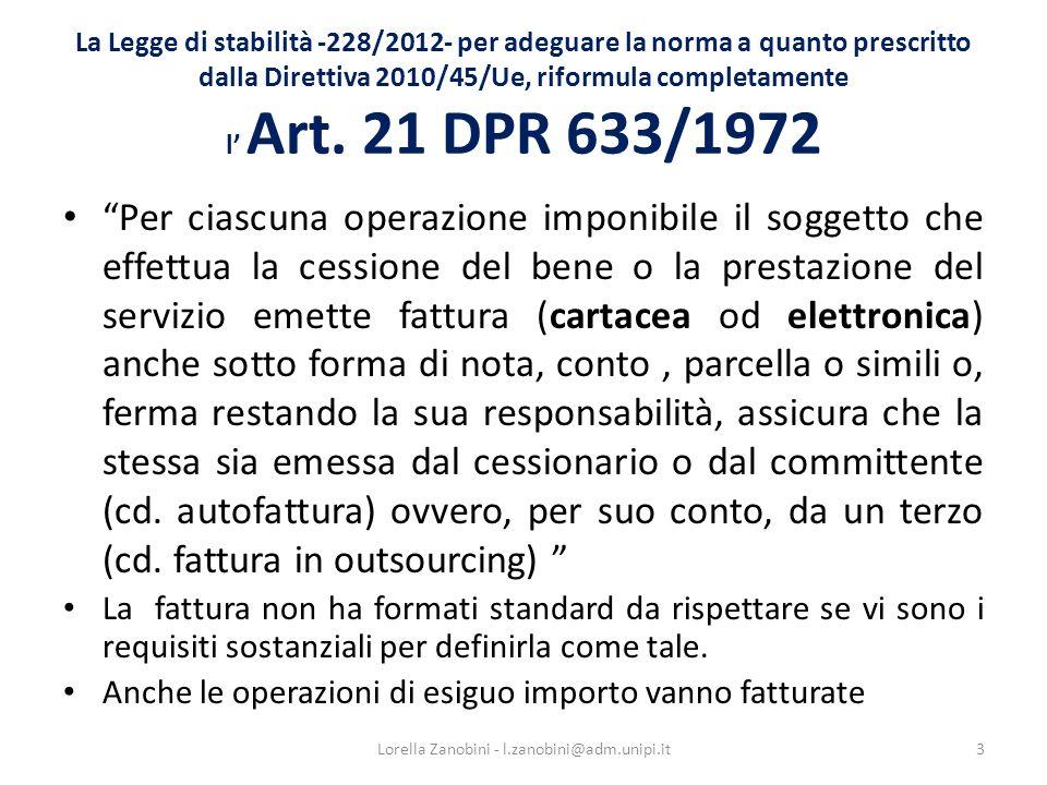 La Legge di stabilità -228/2012- per adeguare la norma a quanto prescritto dalla Direttiva 2010/45/Ue, riformula completamente l Art. 21 DPR 633/1972