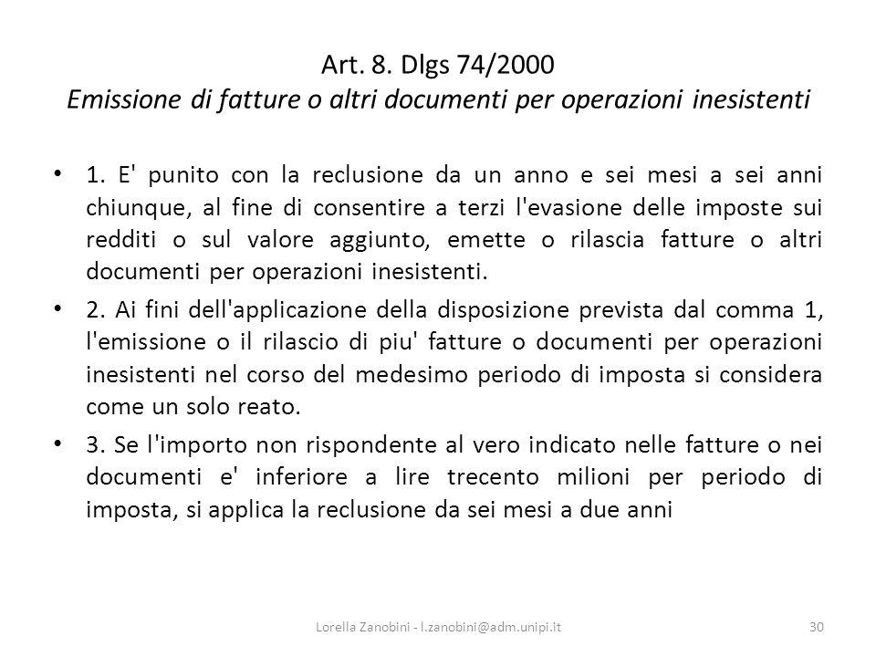 Art. 8. Dlgs 74/2000 Emissione di fatture o altri documenti per operazioni inesistenti 1. E' punito con la reclusione da un anno e sei mesi a sei anni