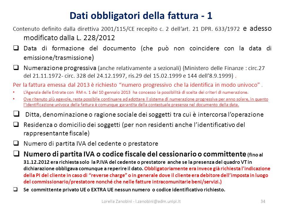 Dati obbligatori della fattura - 1 Contenuto definito dalla direttiva 2001/115/CE recepito c. 2 dellart. 21 DPR. 633/1972 e adesso modificato dalla L.