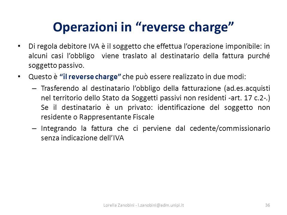 Operazioni in reverse charge Di regola debitore IVA è il soggetto che effettua loperazione imponibile: in alcuni casi lobbligo viene traslato al desti