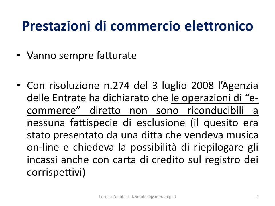 Prestazioni di commercio elettronico Vanno sempre fatturate Con risoluzione n.274 del 3 luglio 2008 lAgenzia delle Entrate ha dichiarato che le operaz