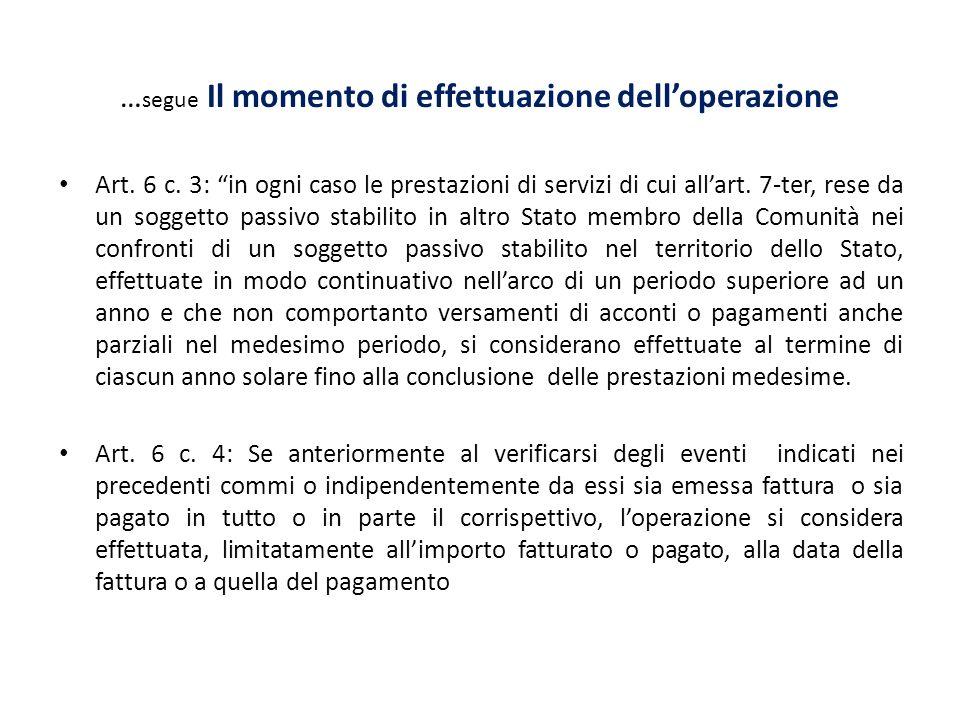 … segue Il momento di effettuazione delloperazione Art. 6 c. 3: in ogni caso le prestazioni di servizi di cui allart. 7-ter, rese da un soggetto passi