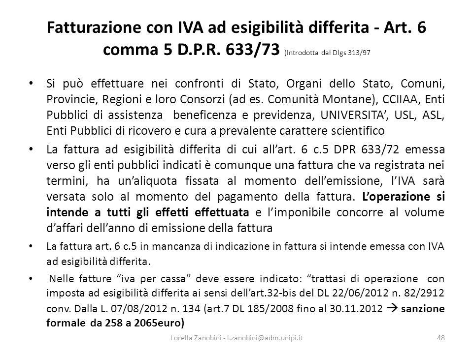 Fatturazione con IVA ad esigibilità differita - Art. 6 comma 5 D.P.R. 633/73 (Introdotta dal Dlgs 313/97 Si può effettuare nei confronti di Stato, Org
