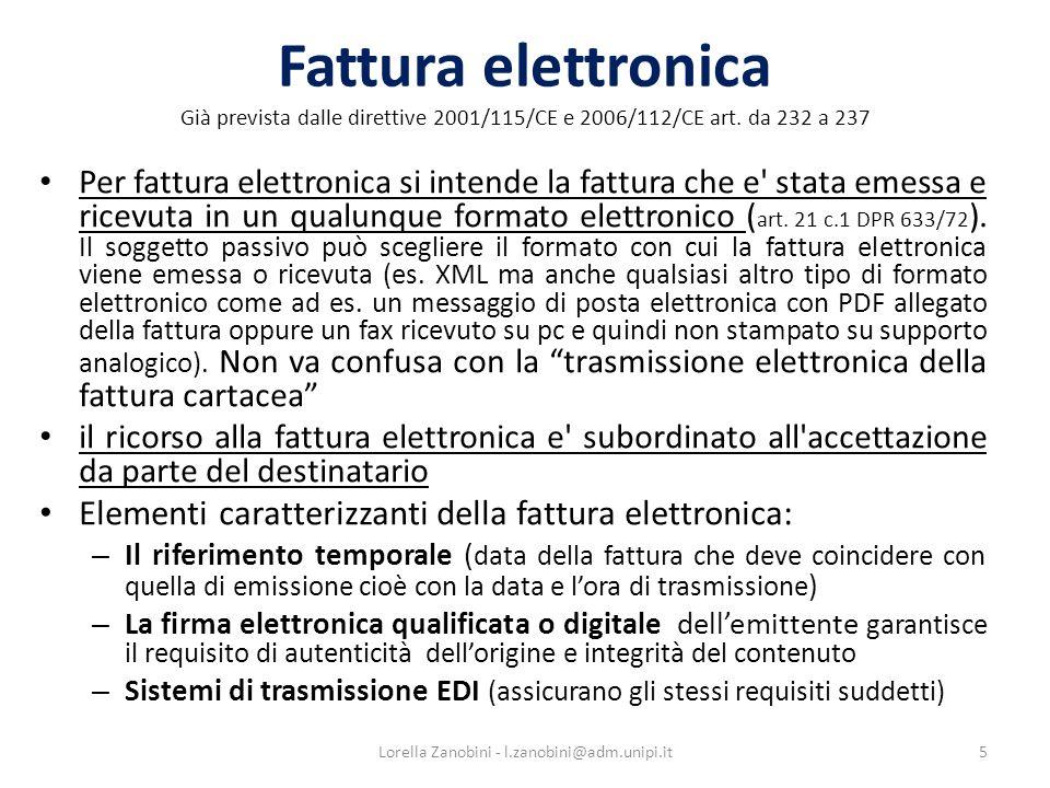 Fattura elettronica Già prevista dalle direttive 2001/115/CE e 2006/112/CE art. da 232 a 237 Per fattura elettronica si intende la fattura che e' stat