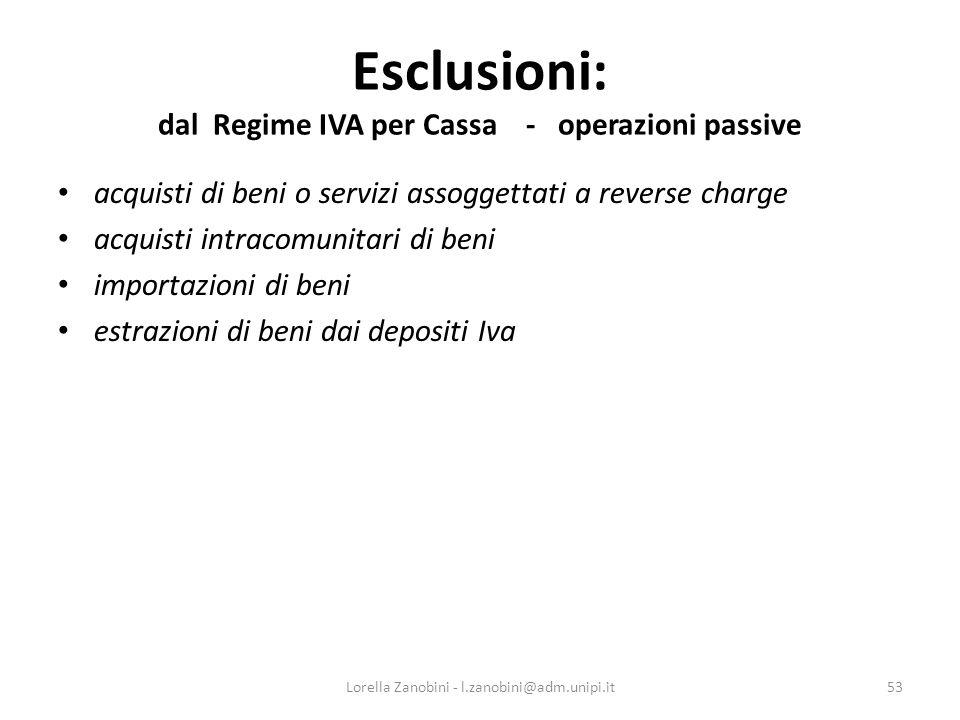 Esclusioni: dal Regime IVA per Cassa - operazioni passive acquisti di beni o servizi assoggettati a reverse charge acquisti intracomunitari di beni im