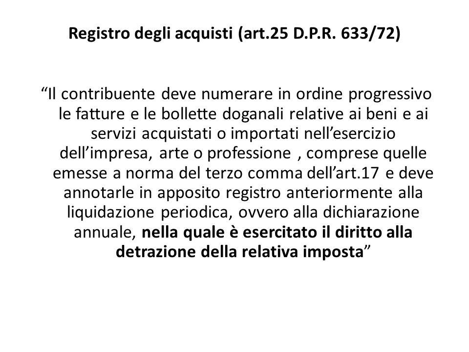 Registro degli acquisti (art.25 D.P.R. 633/72) Il contribuente deve numerare in ordine progressivo le fatture e le bollette doganali relative ai beni