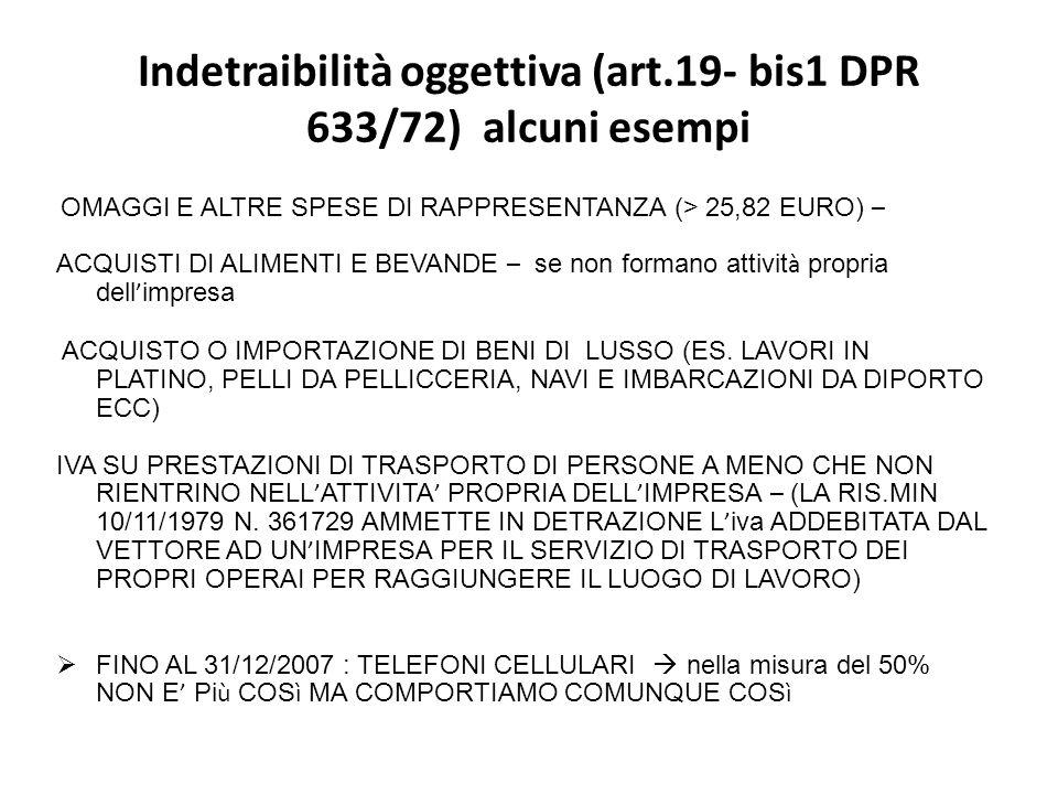 Indetraibilità oggettiva (art.19- bis1 DPR 633/72) alcuni esempi OMAGGI E ALTRE SPESE DI RAPPRESENTANZA (> 25,82 EURO) – ACQUISTI DI ALIMENTI E BEVAND