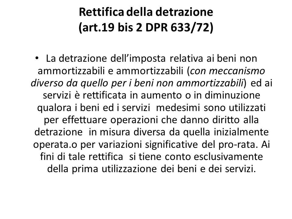 Rettifica della detrazione (art.19 bis 2 DPR 633/72) La detrazione dellimposta relativa ai beni non ammortizzabili e ammortizzabili (con meccanismo di