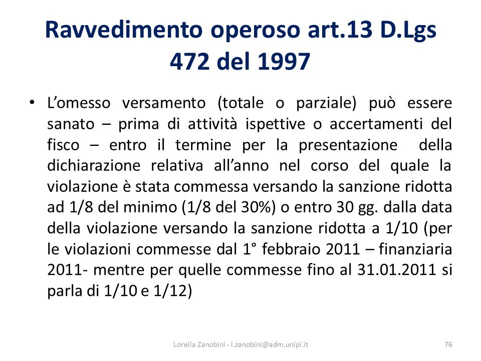 Ravvedimento operoso art.13 D.Lgs 472 del 1997 Lomesso versamento (totale o parziale) può essere sanato – prima di attività ispettive o accertamenti d