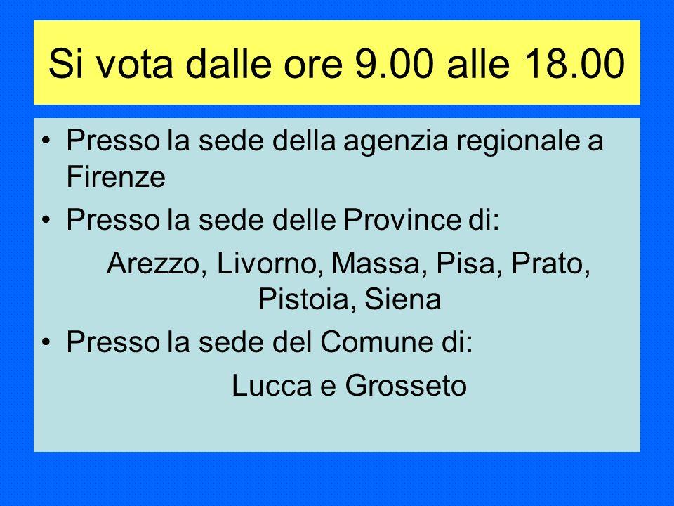 Si vota dalle ore 9.00 alle 18.00 Presso la sede della agenzia regionale a Firenze Presso la sede delle Province di: Arezzo, Livorno, Massa, Pisa, Prato, Pistoia, Siena Presso la sede del Comune di: Lucca e Grosseto