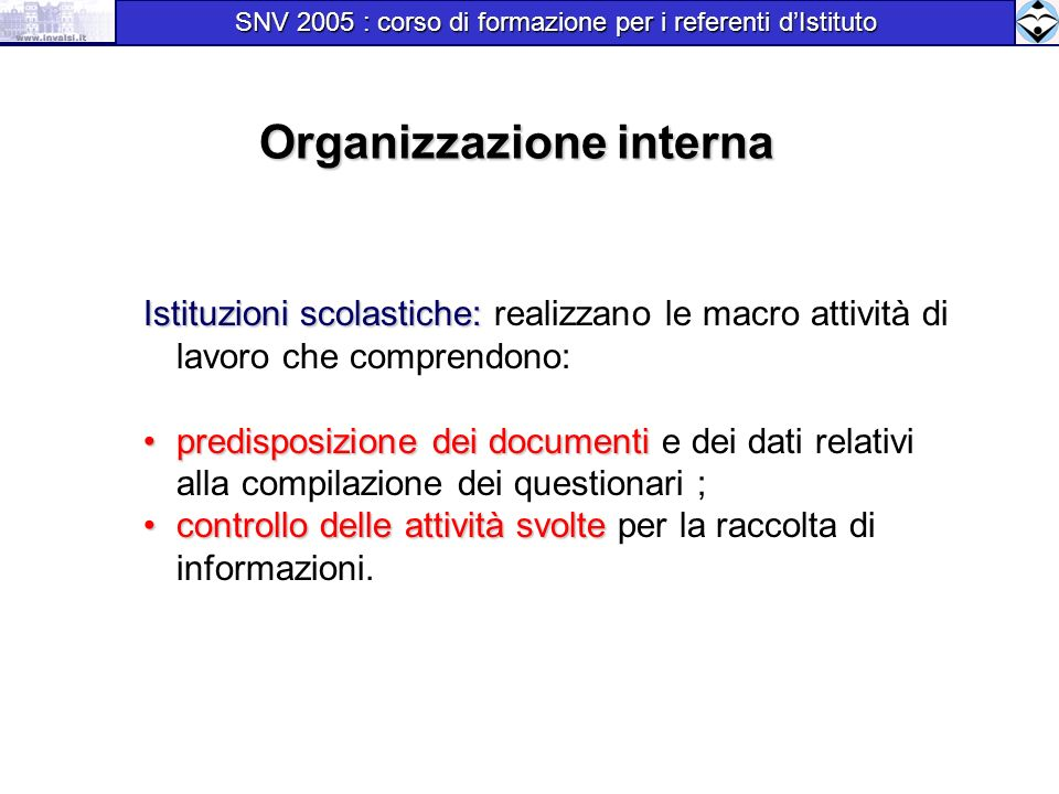 Organizzazione interna Istituzioni scolastiche: Istituzioni scolastiche: realizzano le macro attività di lavoro che comprendono: predisposizione dei d