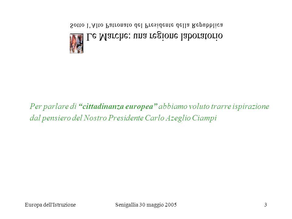 Europa dell IstruzioneSenigallia 30 maggio 20054 La cultura è il denominatore che ha dato allEuropa unidentità comune.