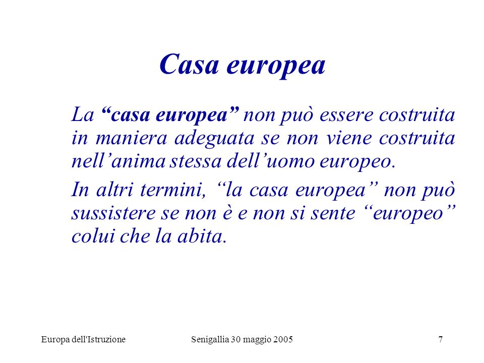Europa dell IstruzioneSenigallia 30 maggio 20058 Sono cittadino europeo nato in terra dItalia Carlo Azeglio Ciampi