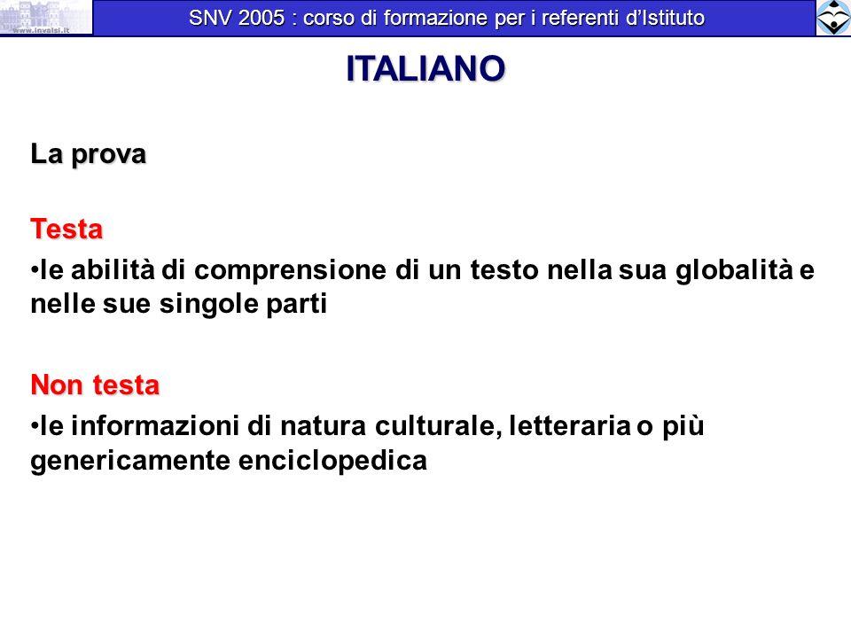 Caratteristiche della prova b) ITALIANO La prova Testa le abilità di comprensione di un testo nella sua globalità e nelle sue singole parti Non testa