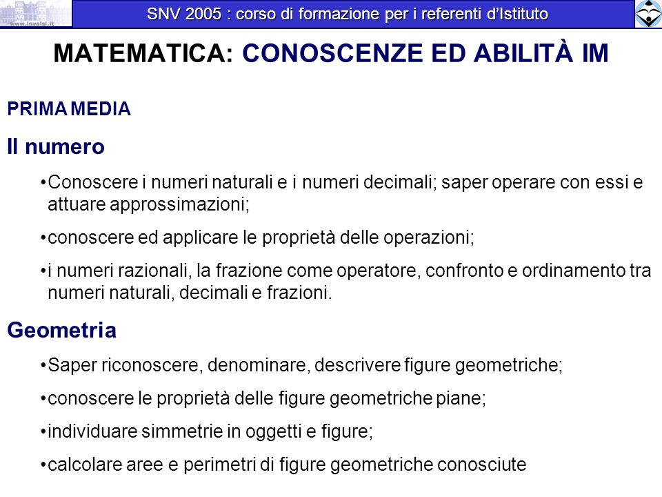 MATEMATICA: CONOSCENZE ED ABILITÀ IM PRIMA MEDIA Il numero Conoscere i numeri naturali e i numeri decimali; saper operare con essi e attuare approssim