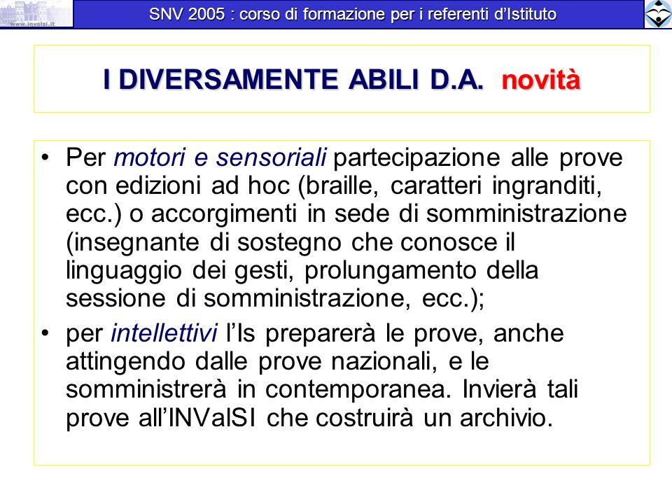I DIVERSAMENTE ABILI D.A. novità Per motori e sensoriali partecipazione alle prove con edizioni ad hoc (braille, caratteri ingranditi, ecc.) o accorgi