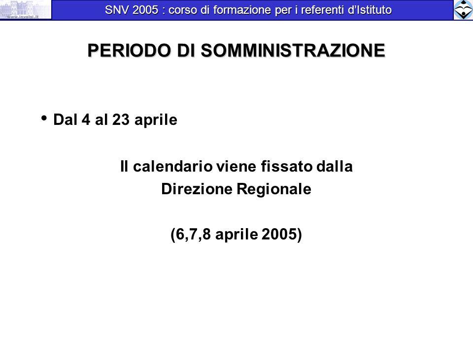 PERIODO DI SOMMINISTRAZIONE Dal 4 al 23 aprile Il calendario viene fissato dalla Direzione Regionale (6,7,8 aprile 2005) SNV 2005 : corso di formazion