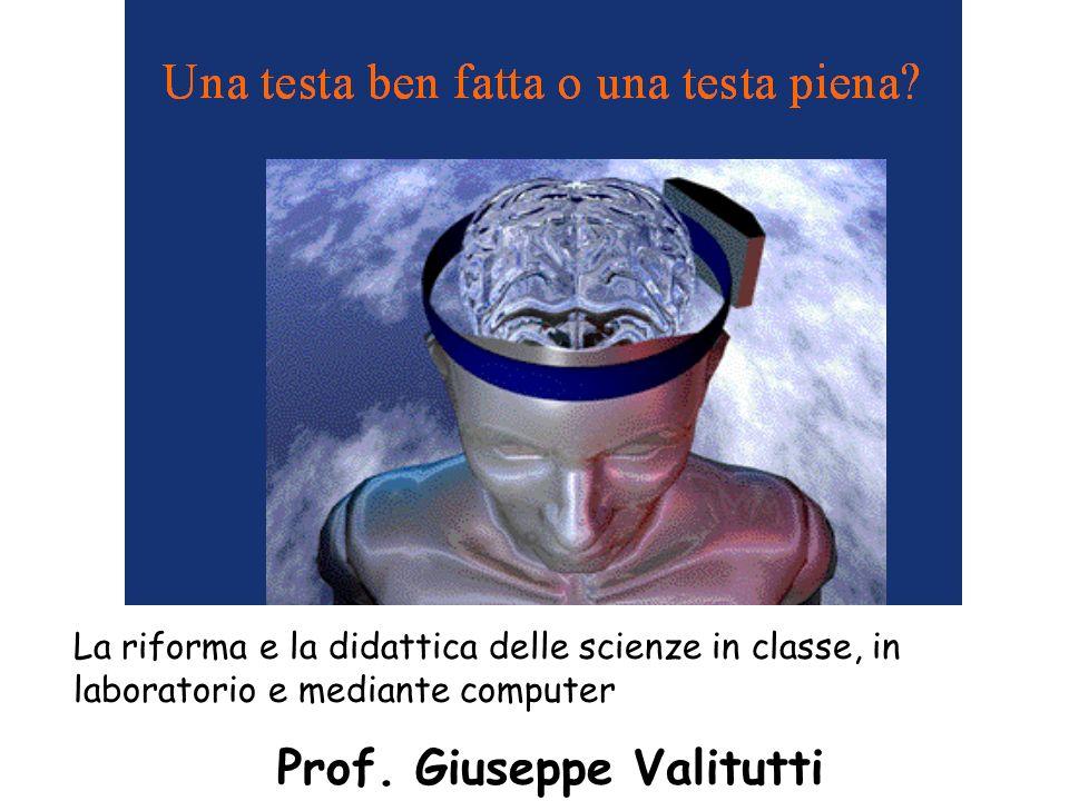 La riforma e la didattica delle scienze in classe, in laboratorio e mediante computer Prof. Giuseppe Valitutti