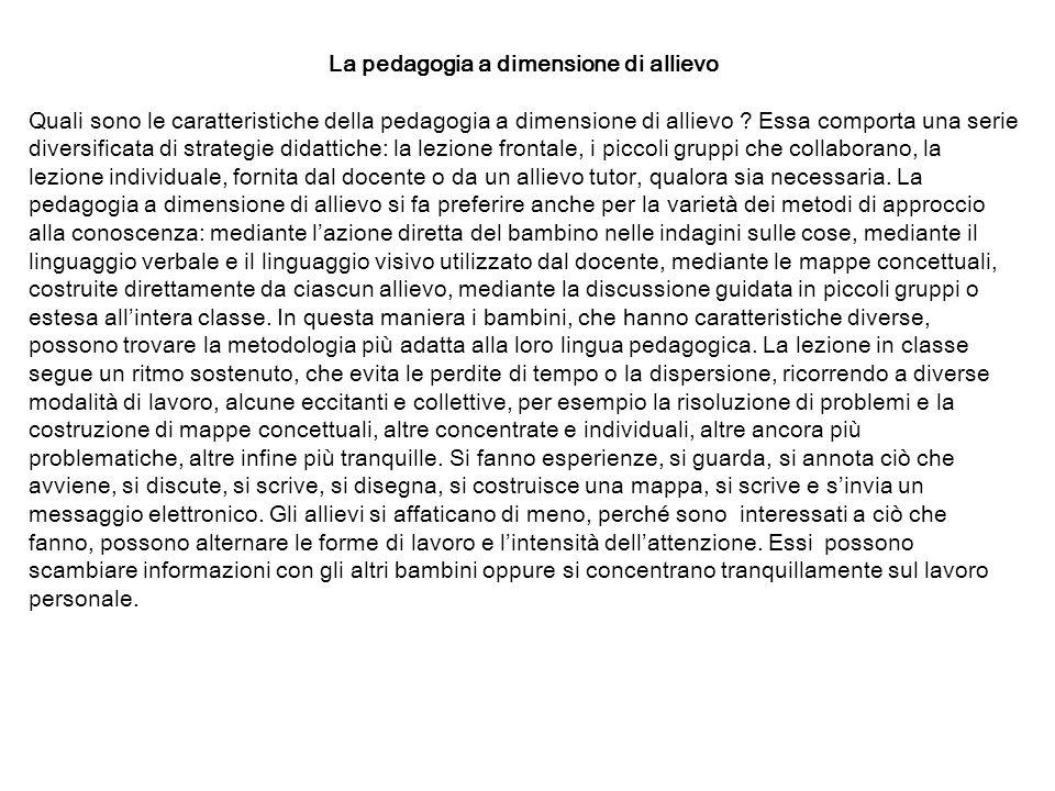 La pedagogia a dimensione di allievo Quali sono le caratteristiche della pedagogia a dimensione di allievo ? Essa comporta una serie diversificata di